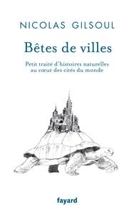 BETES DE VILLES - PETIT TRAITE D'HISTOIRES NATURELLES AU COEUR DES CITES DU MONDE