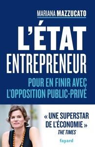 L'ETAT ENTREPRENEUR - POUR EN FINIR AVEC L'OPPOSITION PUBLIC PRIVE