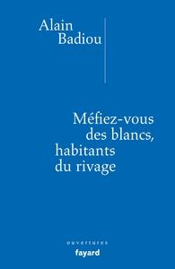MEFIEZ-VOUS DES BLANCS, HABITANTS DU RIVAGE !