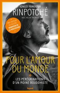 POUR L'AMOUR DU MONDE - LES PEREGRINATIONS D'UN MOINE BOUDDHISTE