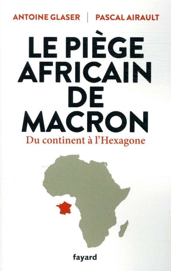Le piege africain de macron - du continent a l'hexagone