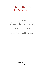 LE SEMINAIRE : S'ORIENTER DANS LA PENSEE, S'ORIENTER DANS L'EXISTENCE (2004-2007)