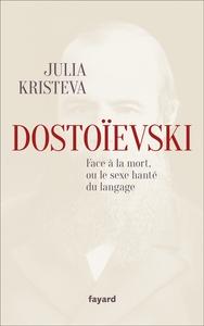 DOSTOIEVSKI FACE A LA MORT, OU LE SEXE HANTE DU LANGAGE