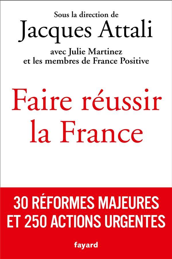Faire reussir la france - 30 reformes majeures et 250 actions urgentes