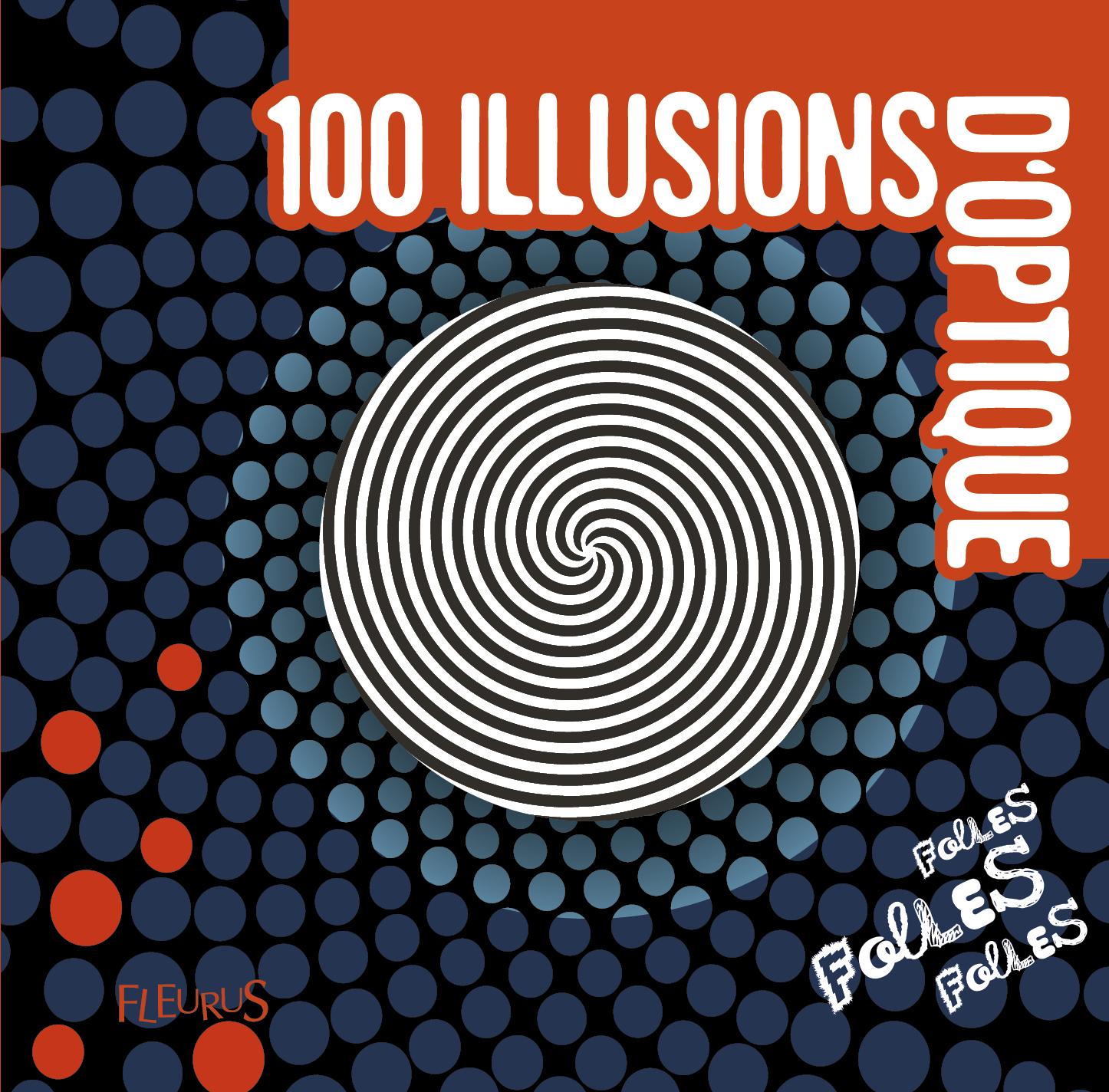 100 ILLUSIONS D'OPTIQUE FOLLES, FOLLES, FOLLES