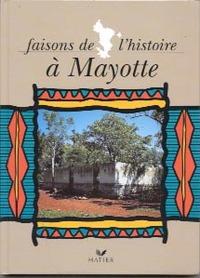 HISTOIRE, FAISONS DE L'HISTOIRE A MAYOTTE CM, MAYOTTE