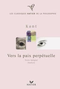 CLASSIQUES HATIER DE LA PHILOSOPHIE - KANT, VERS LA PAIX PERPETUELLE