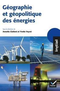 INITIAL - GEOGRAPHIE ET GEOPOLITIQUE DES ENERGIES