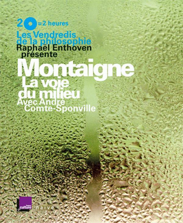 LES VENDREDIS DE LA PHILOSOPHIE - MONTAIGNE : LA VOIE DU MILIEU (2 CD + UN LIVRET)