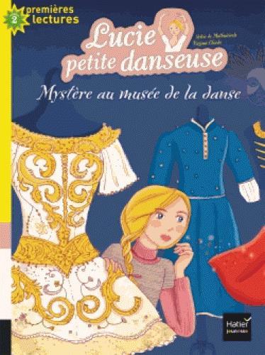 Lucie petite danseuse - t06 - lucie petite danseuse - mystere au musee de la danse cp/ce1 6/7 ans