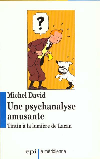 UNE PSYCHANALYSE AMUSANTE - TINTIN A LA LUMIERE DE LACAN