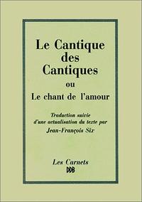 LE CANTIQUE DES CANTIQUES OU LE CHANT DE L'AMOUR