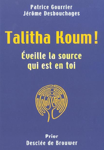 TALITHA KOUM - EVEILLE LA SOURCE QUI EST EN TOI