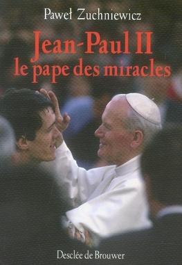 JEAN-PAUL II : LE PAPE DES MIRACLES