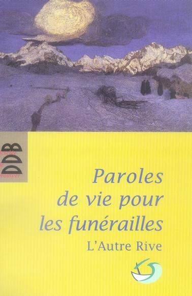 PAROLES DE VIE POUR LES FUNERAILLES - POUR UN ACCOMPAGNEMENT HUMAIN