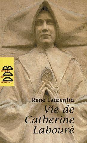 VIE DE CATHERINE LABOURE - VOYANTE DE LA RUE DU BAC ET SERVANTE DES PAUVRES 1806-1876
