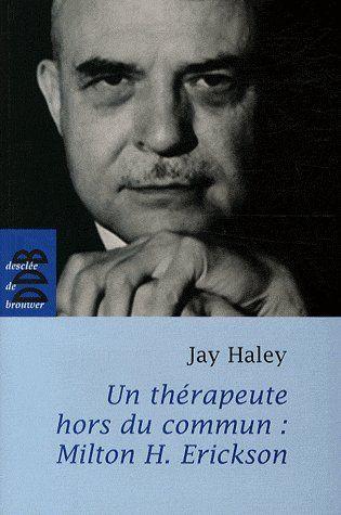 Un therapeute hors du commun - milton h. erickson
