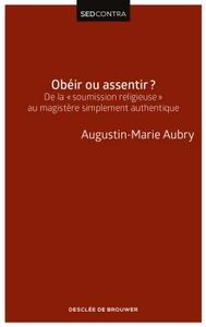 OBEIR OU ASSENTIR ? - DE LA  SOUMISSION RELIGIEUSE  AU MAGISTERE SIMPLEMENT AUTHENTIQUE