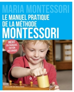 LE MANUEL PRATIQUE DE LA METHODE MONTESSORI - INEDIT EN FRANCAIS, EDITION HISTORIQUE