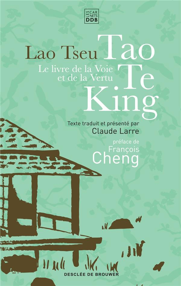LE LIVRE DE LA VOIE ET DE LA VERTU - TAO TE KING