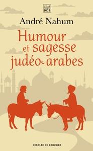 HUMOUR ET SAGESSE JUDEO-ARABES - HISTOIRES DE CH'HA, PROVERBES, ETC.
