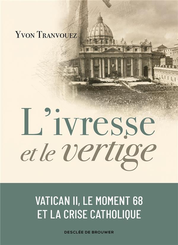 L'IVRESSE ET LE VERTIGE - VATICAN II, LE MOMENT 68 ET LA CRISE CATHOLIQUE (1960-1980)