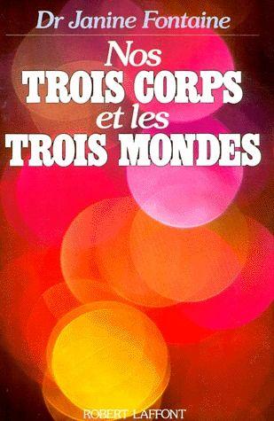 NOS TROIS CORPS ET LES TROIS MONDES