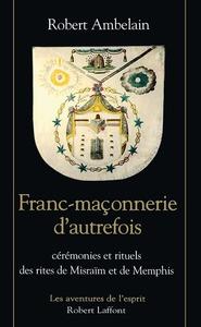 FRANC-MACONNERIE D'AUTREFOIS CEREMONIES ET RITUELS DES RITES DE MISRAIM ET DE MEMPHIS