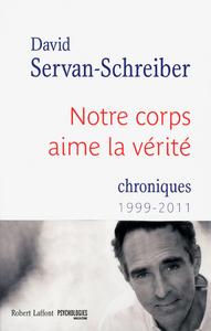 NOTRE CORPS AIME LA VERITE. CHRONIQUES 1999-2011