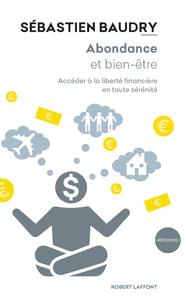 ABONDANCE ET BIEN-ETRE - ACCEDER A LA LIBERTE FINANCIERE EN TOUTE SERENITE