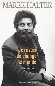 JE REVAIS DE CHANGER LE MONDE - MEMOIRES
