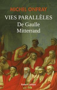 VIES PARALLELES - DE GAULLE ET MITTERRAND