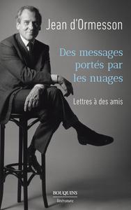 DES MESSAGES PORTES PAR LES NUAGES - LETTRES A DES AMIS