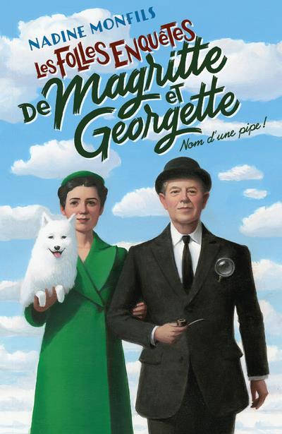LES FOLLES ENQUETES DE MAGRITTE ET GEORGETTE - NOM D'UNE PIPE !
