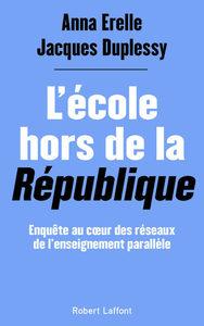L'ECOLE HORS DE LA REPUBLIQUE - ENQUETE AU COEUR DES RESEAUX DE L'ENSEIGNEMENT PARALLELE