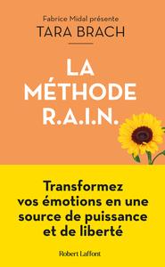 LA METHODE R.A.I.N. - TRANSFORMEZ VOS EMOTIONS EN UNE SOURCE DE PUISSANCE ET DE LIBERTE