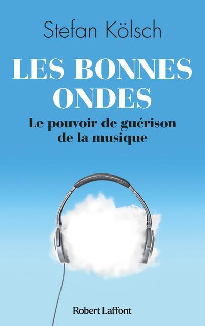 LES BONNES ONDES - LE POUVOIR DE GUERISON DE LA MUSIQUE
