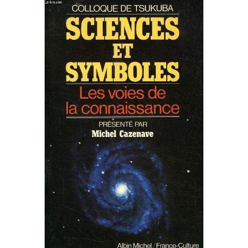 SCIENCES ET SYMBOLES - LES VOIES DE LA CONNAISSANCE. COLLOQUE DE TSUKUBA. PRESENTE PAR MICHEL CAZENA