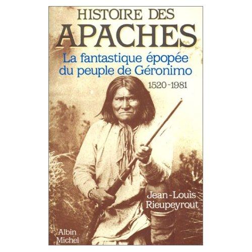 HISTOIRE DES APACHES - LA FANTASTIQUE EPOPEE DU PEUPLE DE GERONIMO, 1520-1981