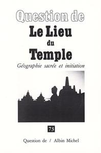 LE LIEU DU TEMPLE - GEOGRAPHIE SACREE ET INITIATION