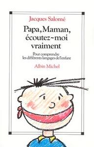 PAPA, MAMAN, ECOUTEZ-MOI VRAIMENT - POUR COMPRENDRE LES DIFFERENTS LANGAGES DE L'ENFANT