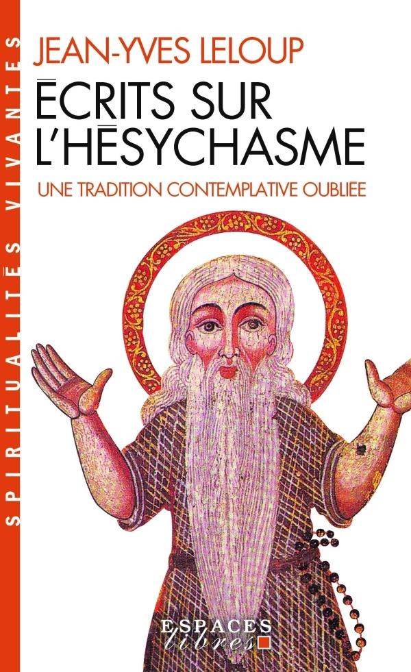 ECRITS SUR L'HESYCHASME - UNE TRADITION CONTEMPLATIVE OUBLIEE