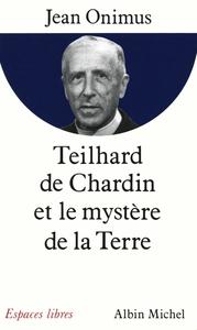 TEILHARD DE CHARDIN ET LE MYSTERE DE LA TERRE