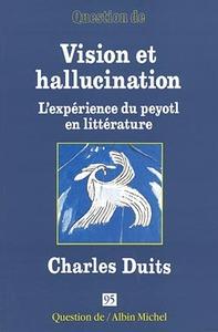 VISION ET HALLUCINATION - CHARLES DUITS, L'EXPERIENCE DU PEYOTL EN LITTERATURE