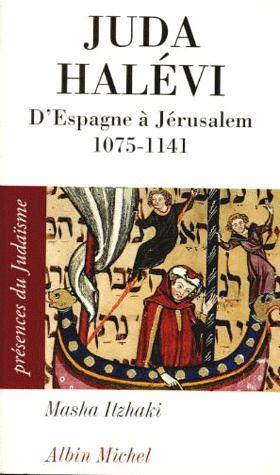 JUDA HALEVI - D'ESPAGNE A JERUSALEM, 1075 ?-1141