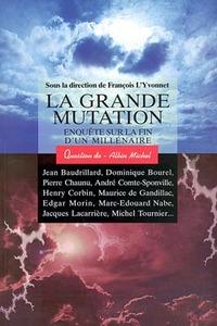 LA GRANDE MUTATION - ENQUETE SUR LA FIN D'UN MILLENAIRE. SOUS LA DIRECTION DE FRANCOIS L'YVONNET