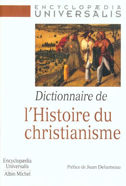 DICTIONNAIRE DE L'HISTOIRE DU CHRISTIANISME - ENCYCLOPAEDIA UNIVERSALIS