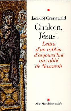 CHALOM, JESUS ! - LETTRE D'UN RABBIN D'AUJOURD'HUI AU RABBI DE NAZARETH