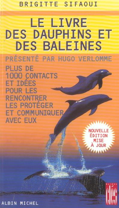 LE LIVRE DES DAUPHINS ET DES BALEINES - PLUS DE 1000 CONTACTS ET IDEES POUR LES RENCONTRER, LES PROT