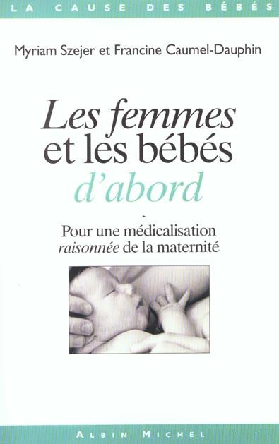 LES FEMMES ET LES BEBES D'ABORD - POUR UNE MEDICALISATION RAISONNEE DE LA MATERNITE